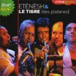 Eténèsh & Le Tigre (des platanes)