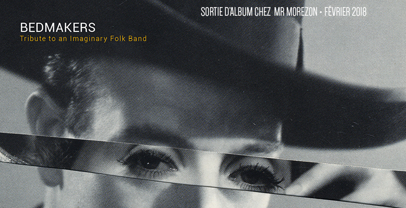 """Bedmakers """"Tribute to an Imaginary Folk Band"""" // NOUVEL ALBUM"""